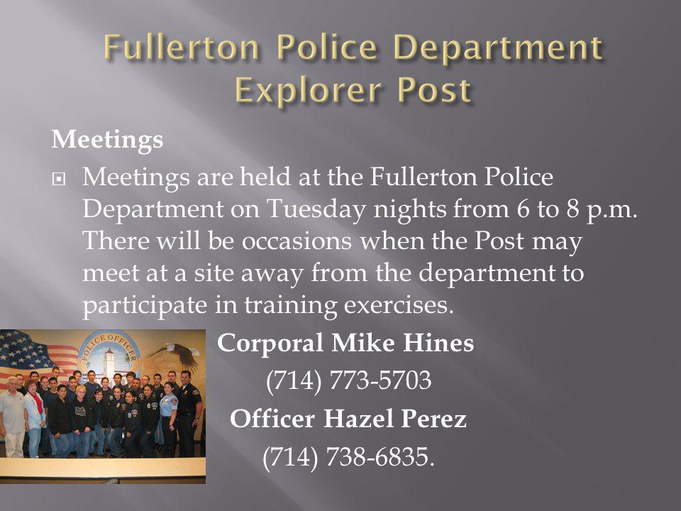 Meetings Meetings are held at the Fullerton Police Department on Tuesday nights from 6 to 8 p.m.