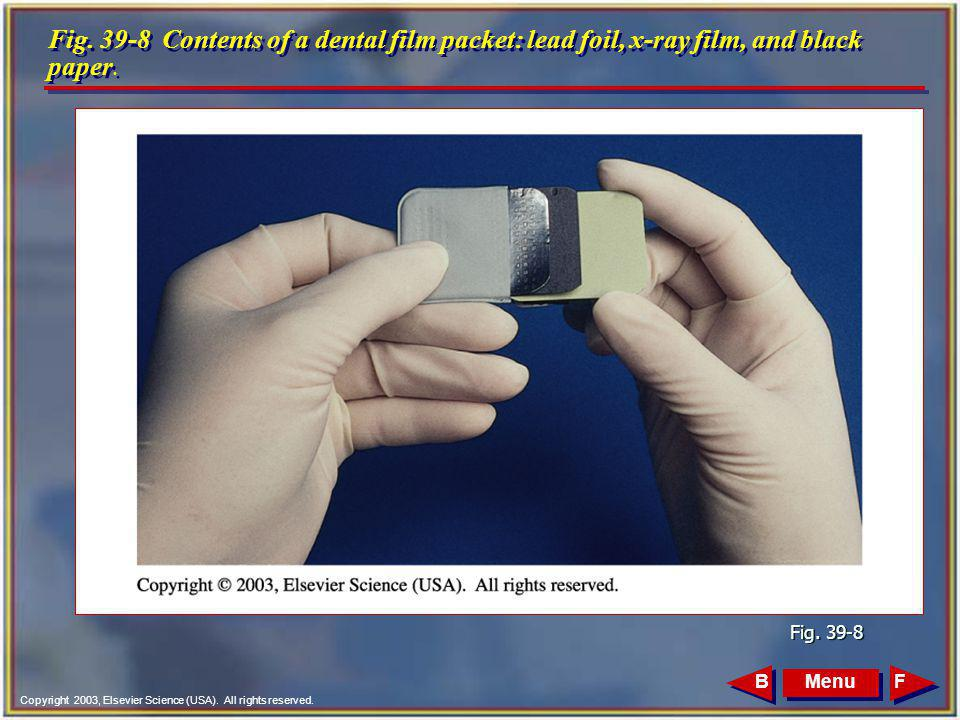 Copyright 2003, Elsevier Science (USA). All rights reserved. Fig. 39-8 Contents of a dental film packet: lead foil, x-ray film, and black paper. Fig.