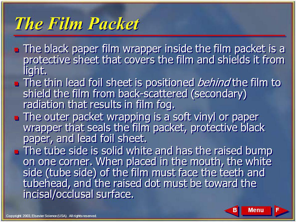 Copyright 2003, Elsevier Science (USA). All rights reserved. MenuFB The Film Packet n The black paper film wrapper inside the film packet is a protect