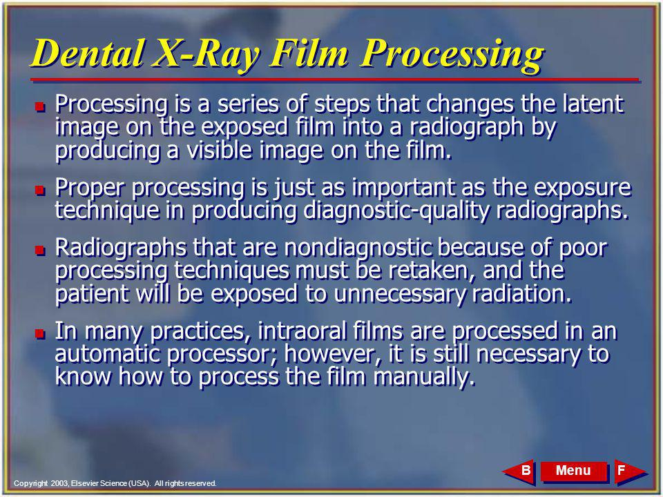 Copyright 2003, Elsevier Science (USA). All rights reserved. MenuFB Dental X-Ray Film Processing n Processing is a series of steps that changes the la