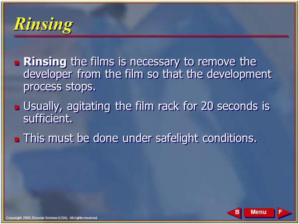 Copyright 2003, Elsevier Science (USA). All rights reserved. MenuFB Rinsing n Rinsing the films is necessary to remove the developer from the film so