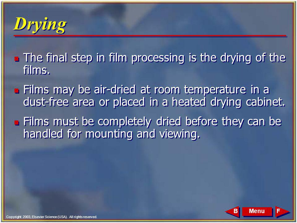 Copyright 2003, Elsevier Science (USA). All rights reserved. MenuFB Drying n The final step in film processing is the drying of the films. n Films may