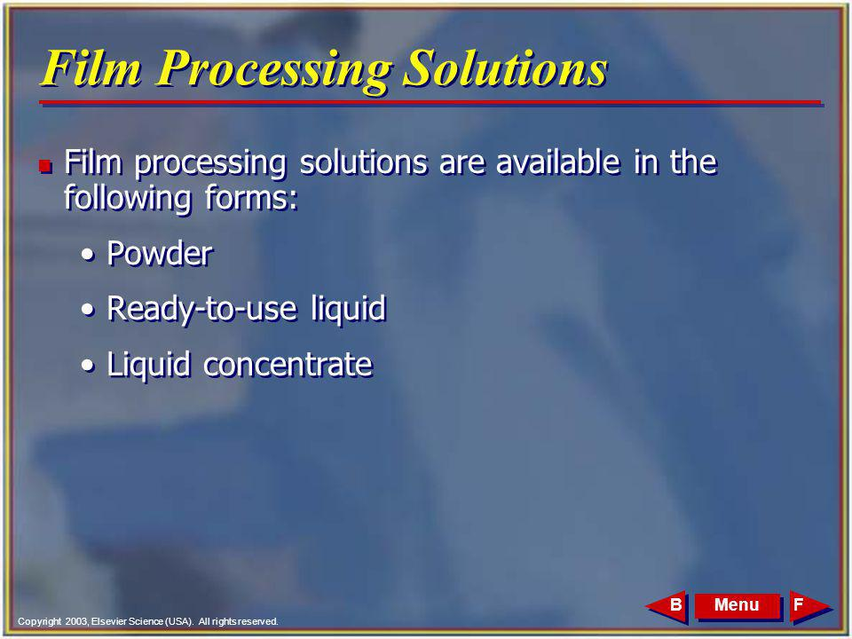 Copyright 2003, Elsevier Science (USA). All rights reserved. MenuFB Film Processing Solutions n Film processing solutions are available in the followi
