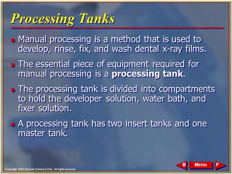 Copyright 2003, Elsevier Science (USA). All rights reserved. MenuFB Processing Tanks n Manual processing is a method that is used to develop, rinse, f