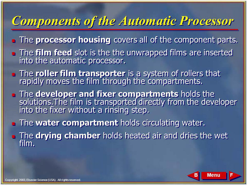 Copyright 2003, Elsevier Science (USA). All rights reserved. MenuFB Components of the Automatic Processor n The processor housing covers all of the co