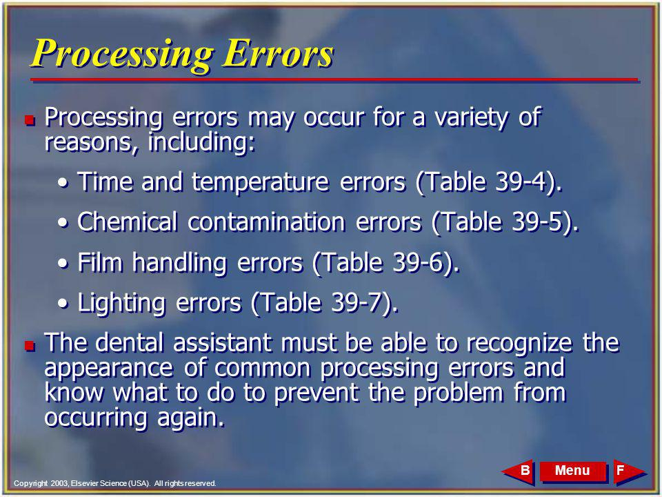 Copyright 2003, Elsevier Science (USA). All rights reserved. MenuFB Processing Errors n Processing errors may occur for a variety of reasons, includin