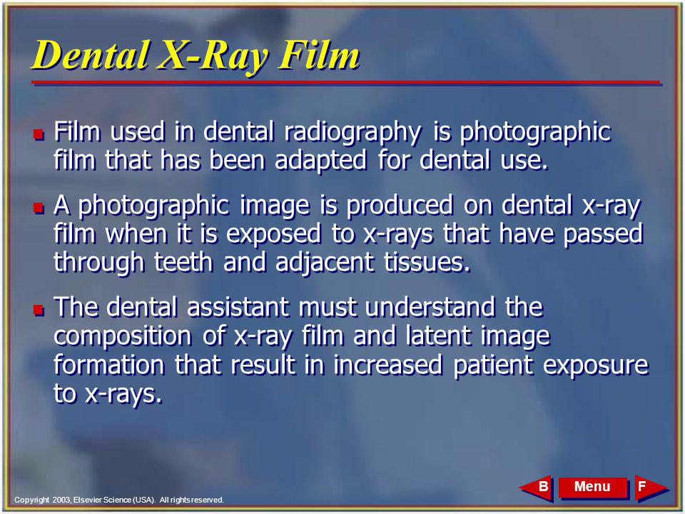 Copyright 2003, Elsevier Science (USA). All rights reserved. MenuFB Dental X-Ray Film n Film used in dental radiography is photographic film that has