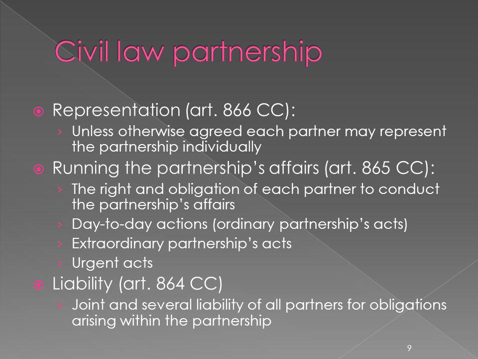 Representation (art. 866 CC): Unless otherwise agreed each partner may represent the partnership individually Running the partnerships affairs (art. 8