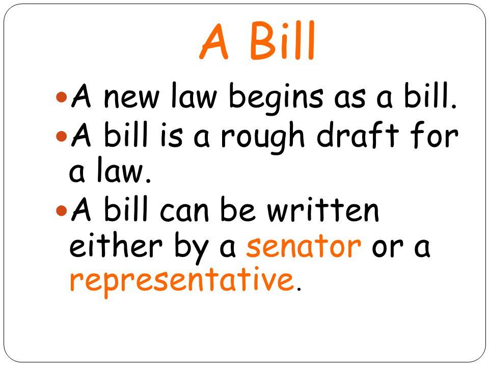 Senate A senator writes a bill & discusses it with the other senators.