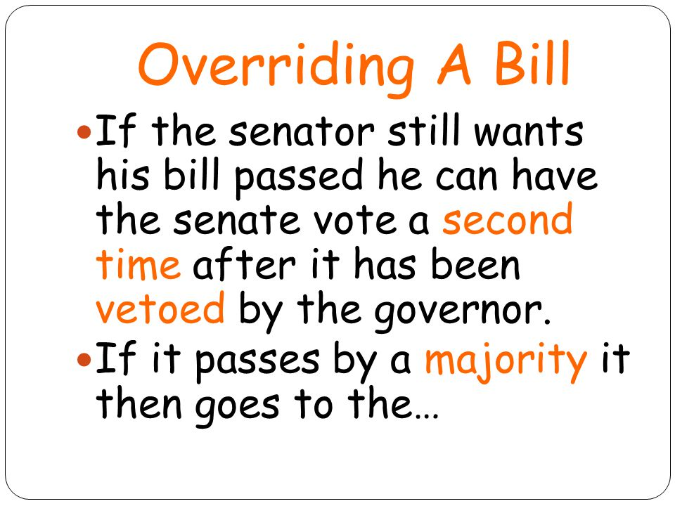 Overriding a Bill …House of Representatives a second time for another vote.