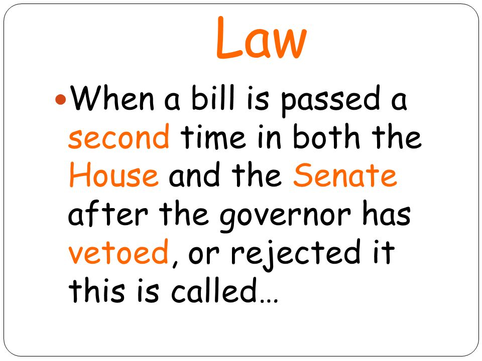Overriding a Bill …And the bill is now a LAW!