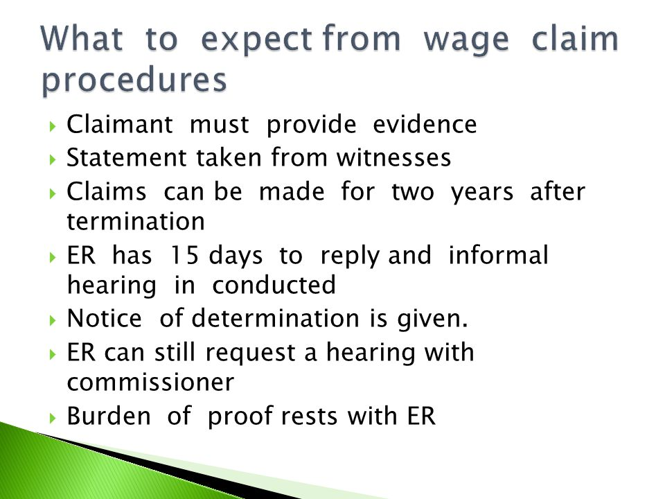 Claimant must provide evidence Statement taken from witnesses Claims can be made for two years after termination ER has 15 days to reply and informal