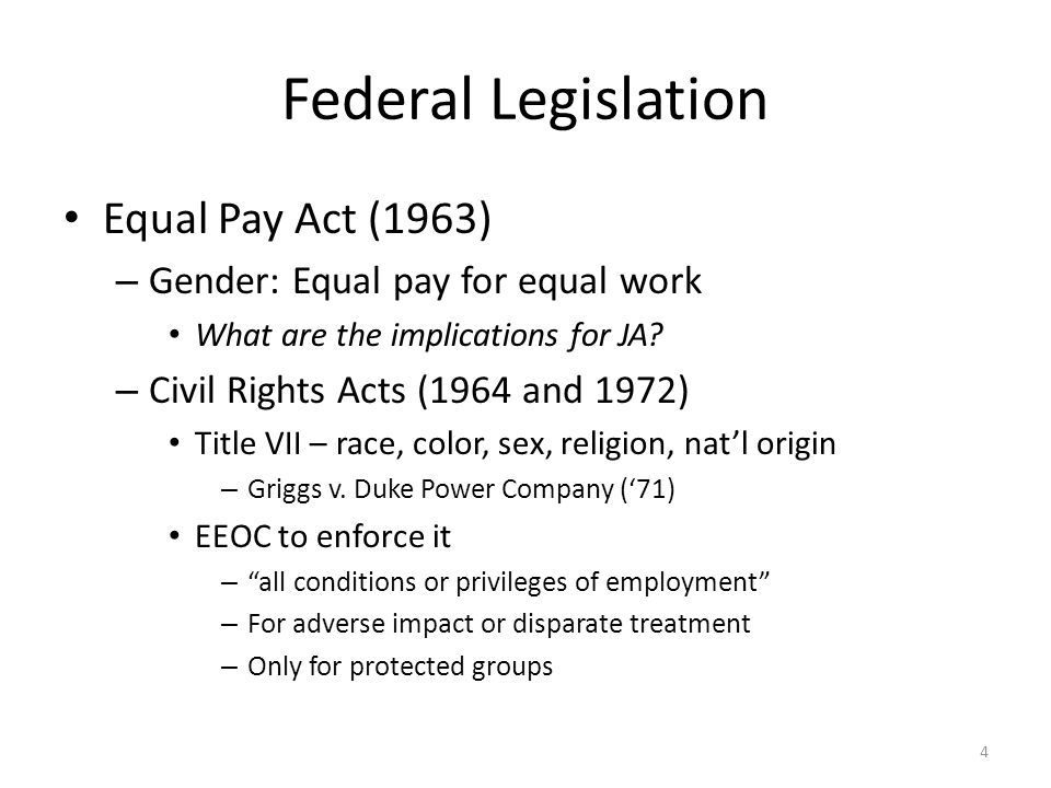 Federal Legislation (cont) Age Discrimination Act (1967) – Protect those aged 40+ Rehabilitation Act (1973) – Protects handicapped (disability) – Only for federal contractors ADA (1990) – With disability that limits major life activity – Requires reasonable accommodation E.g.