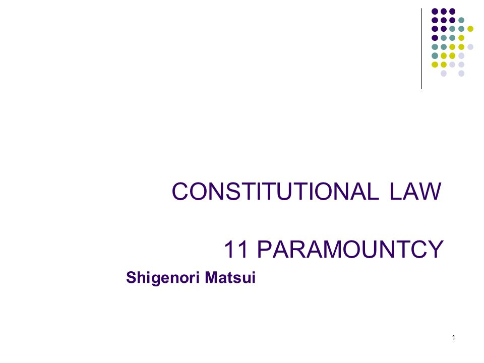 1 1 CONSTITUTIONAL LAW 11 PARAMOUNTCY Shigenori Matsui