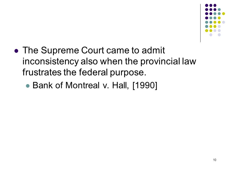 10 The Supreme Court came to admit inconsistency also when the provincial law frustrates the federal purpose.