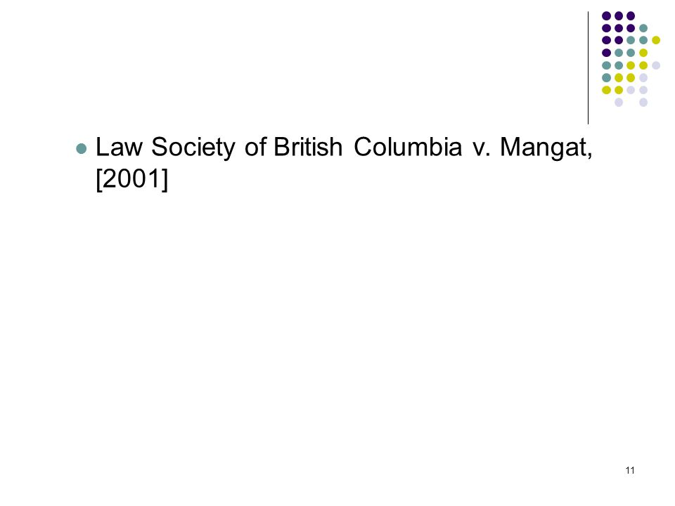 11 Law Society of British Columbia v. Mangat, [2001] 11