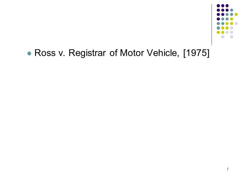 7 Ross v. Registrar of Motor Vehicle, [1975] 7