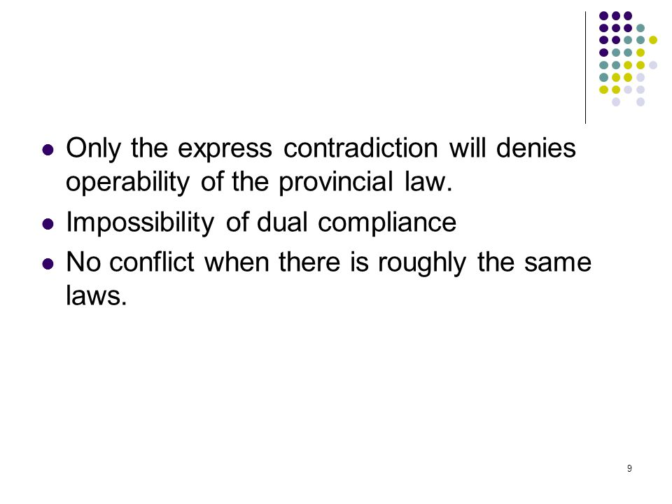 9 Only the express contradiction will denies operability of the provincial law.
