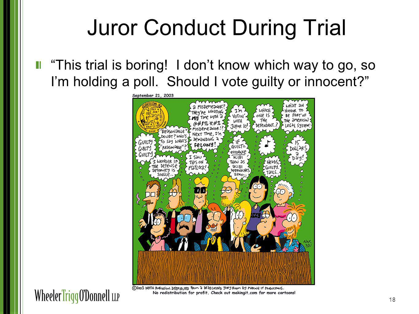 Juror Conduct During Trial This trial is boring! I dont know which way to go, so Im holding a poll. Should I vote guilty or innocent? 18