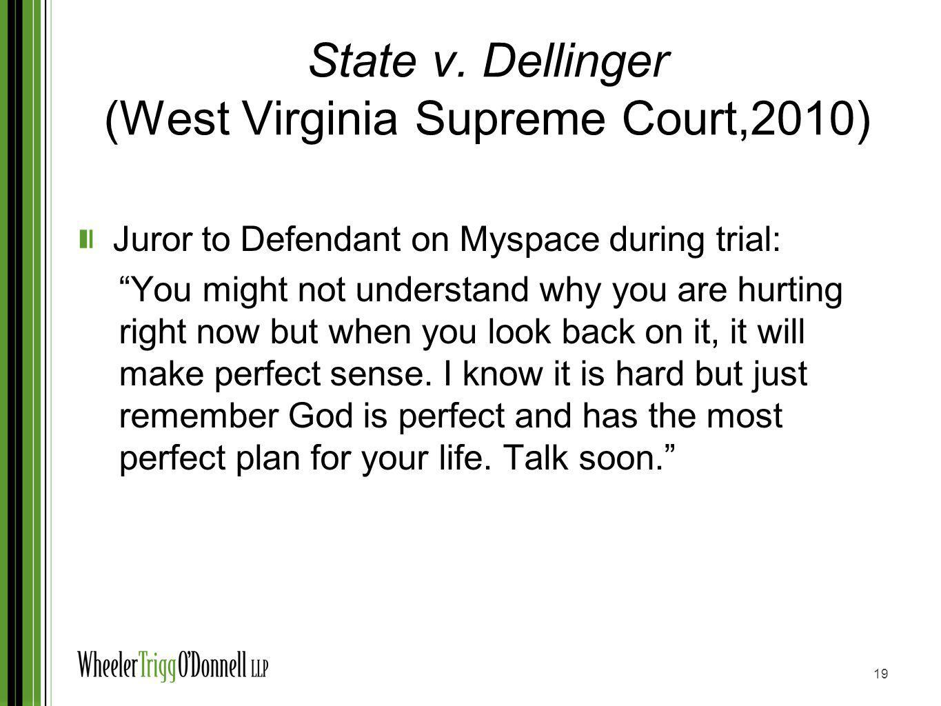 State v. Dellinger (West Virginia Supreme Court,2010) Juror to Defendant on Myspace during trial: You might not understand why you are hurting right n