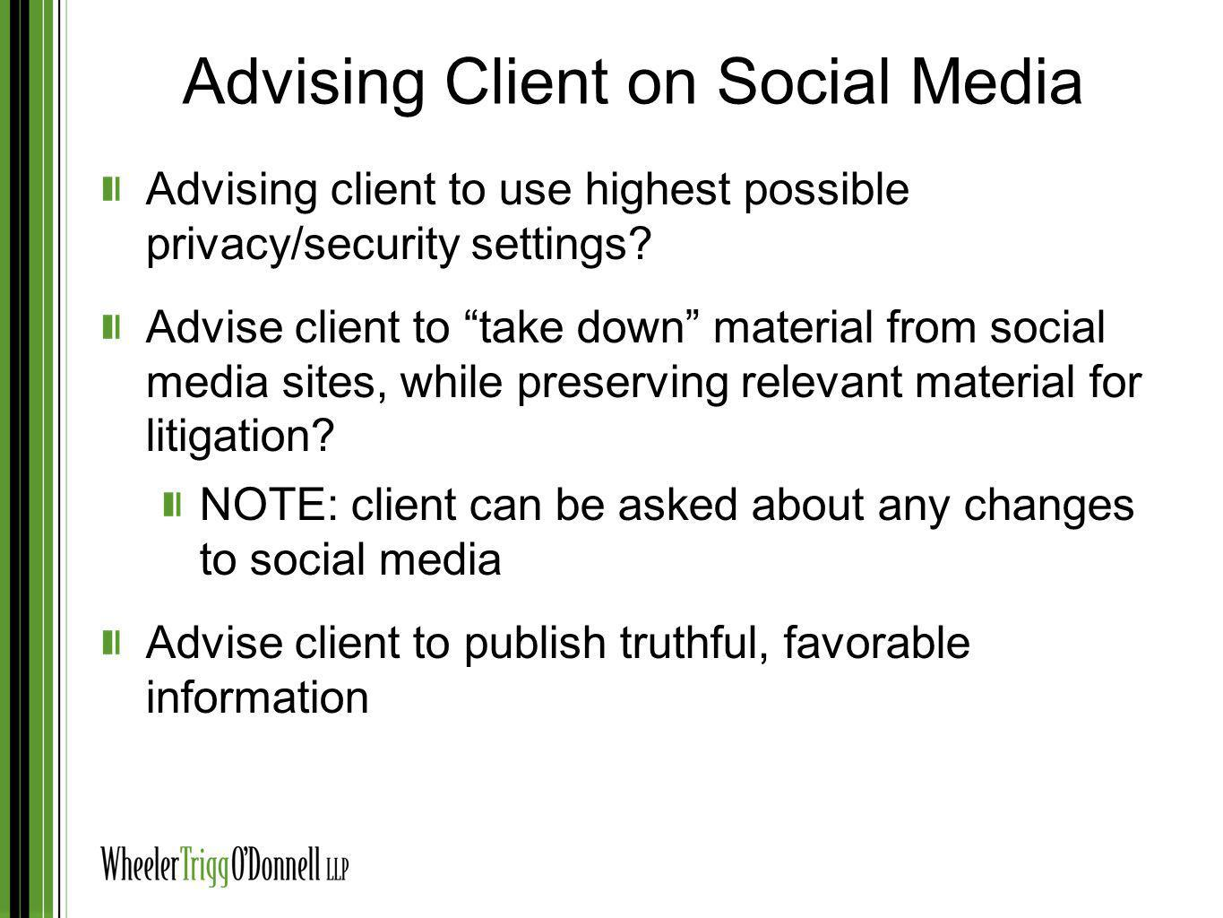Advising Client on Social Media Advising client to use highest possible privacy/security settings? Advise client to take down material from social med