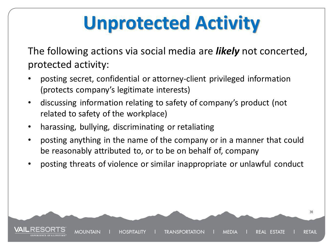 The following actions via social media are likely not concerted, protected activity: posting secret, confidential or attorney-client privileged inform
