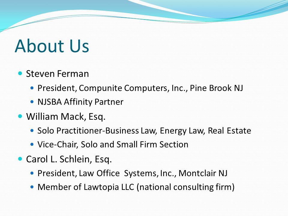About Us Steven Ferman President, Compunite Computers, Inc., Pine Brook NJ NJSBA Affinity Partner William Mack, Esq.