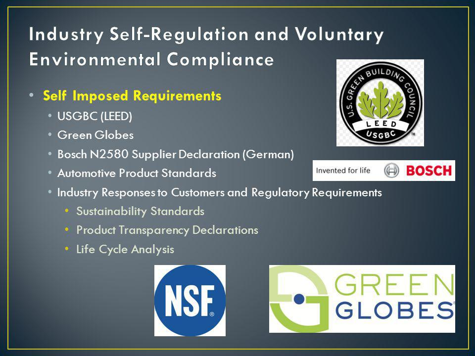 Self Imposed Requirements USGBC (LEED) Green Globes Bosch N2580 Supplier Declaration (German) Automotive Product Standards Industry Responses to Customers and Regulatory Requirements Sustainability Standards Product Transparency Declarations Life Cycle Analysis