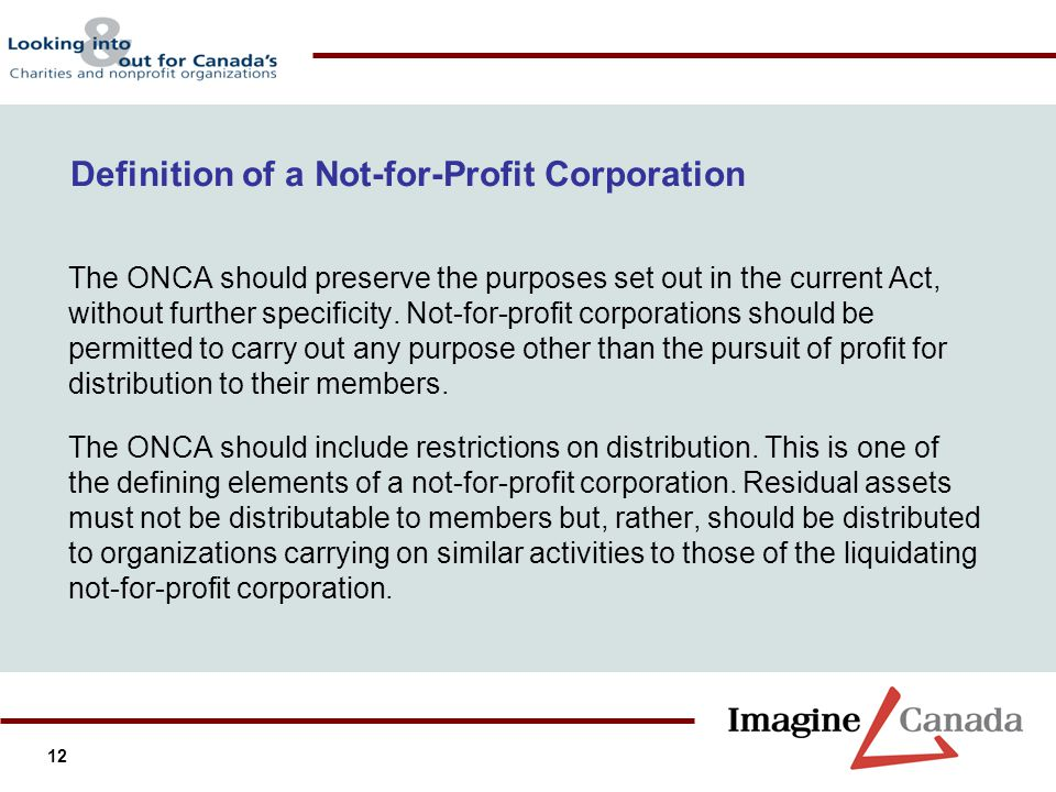 12 The ONCA should preserve the purposes set out in the current Act, without further specificity. Not-for-profit corporations should be permitted to c