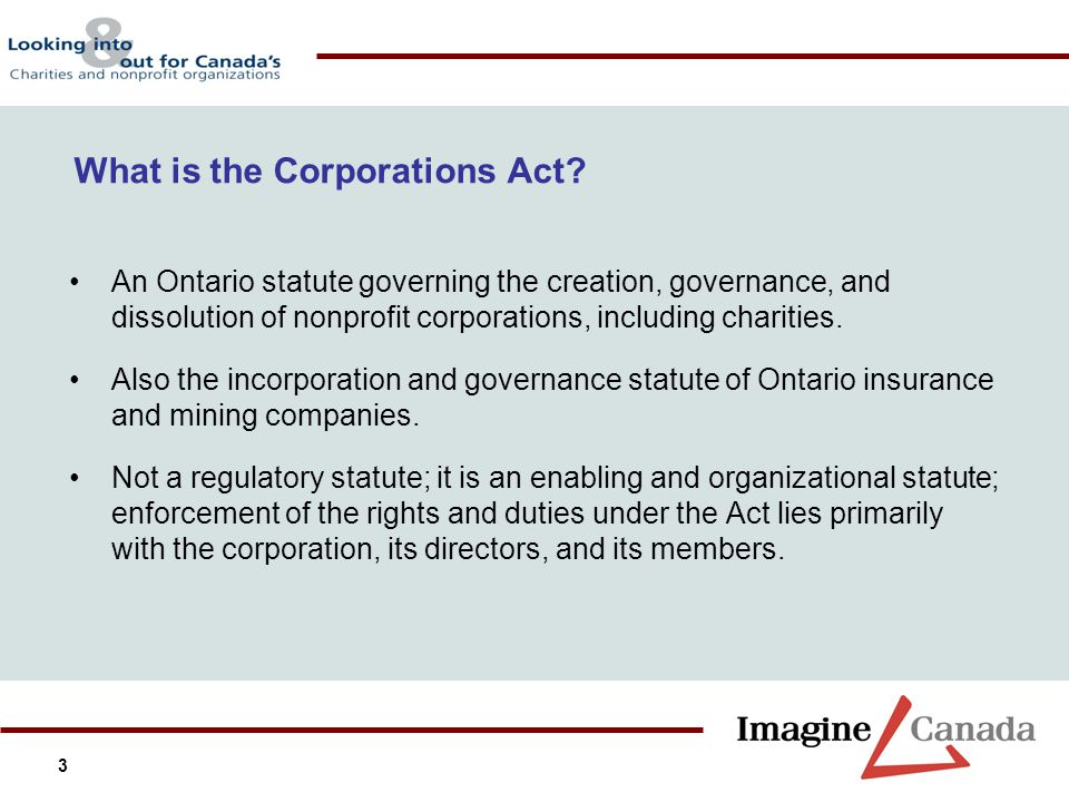 3 What is the Corporations Act? An Ontario statute governing the creation, governance, and dissolution of nonprofit corporations, including charities.