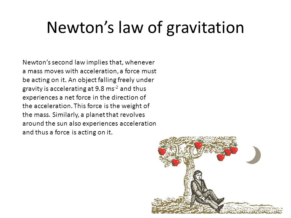 Newtons law of gravitation Newton proposed that the attractive force of gravitation between two point masses is given by the formula where M 1 and M 2 are the masses of the attractive bodies, r the separation between them and G a new constant of physics called Newtons constant of universal gravitation.