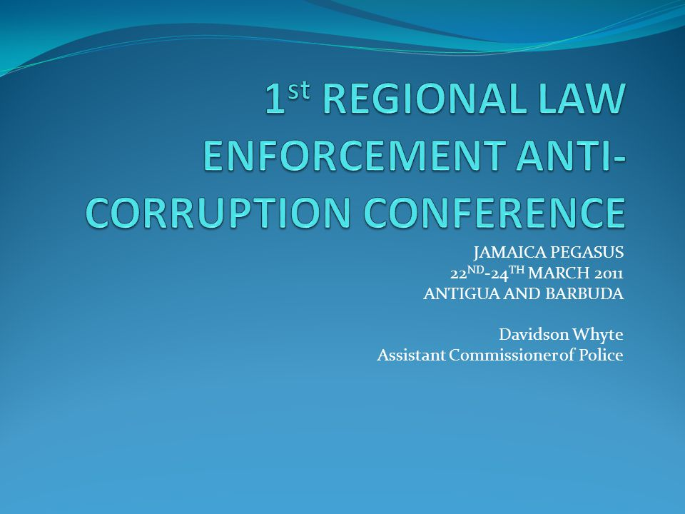 JAMAICA PEGASUS 22 ND -24 TH MARCH 2011 ANTIGUA AND BARBUDA Davidson Whyte Assistant Commissioner of Police