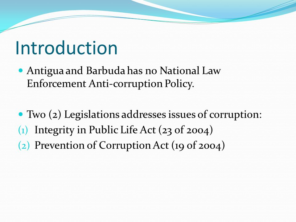 Introduction Antigua and Barbuda has no National Law Enforcement Anti-corruption Policy.