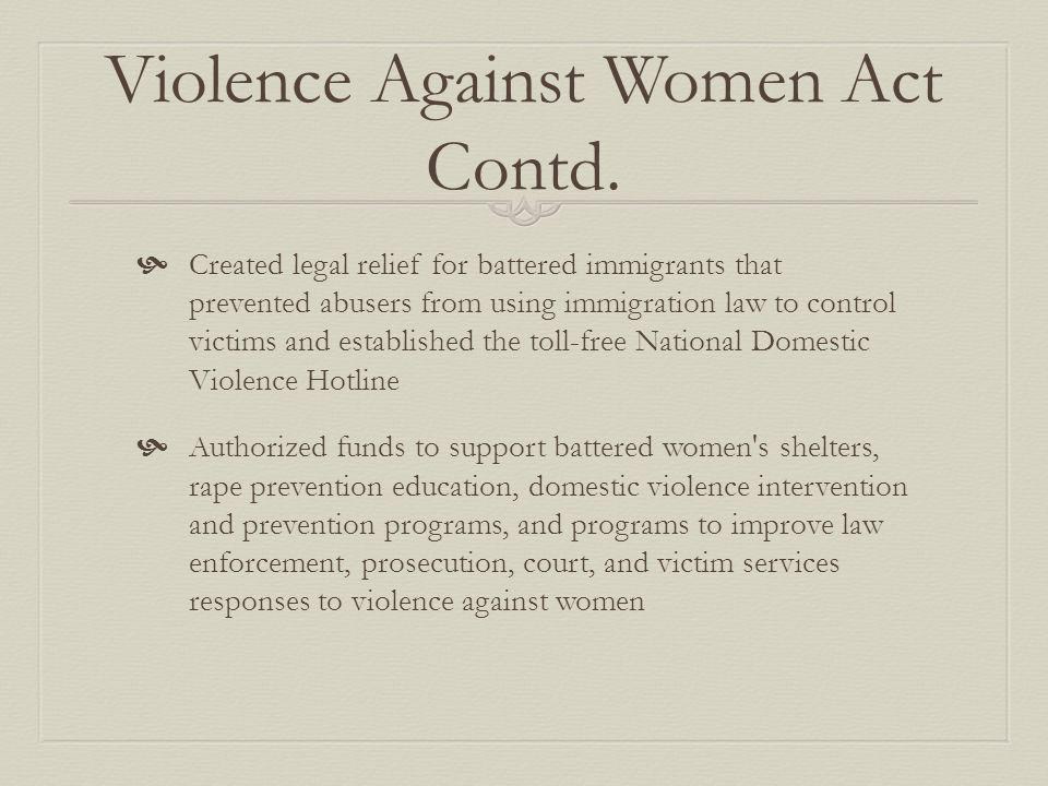Violence Against Women Act Contd.VAWA has been reauthorized twice since 1994.