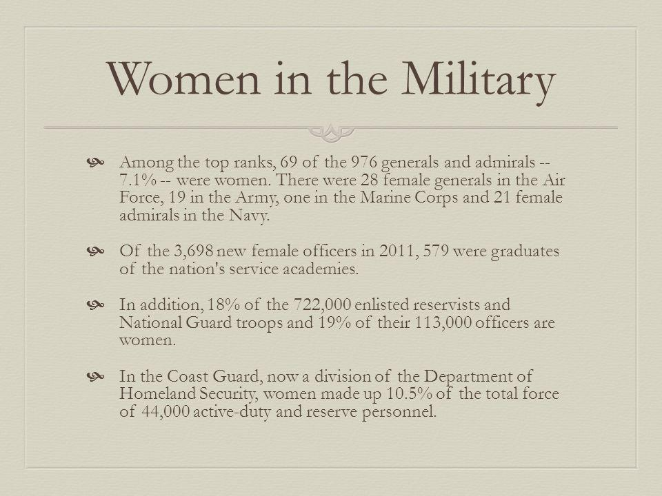Women in the Military Among the top ranks, 69 of the 976 generals and admirals -- 7.1% -- were women.