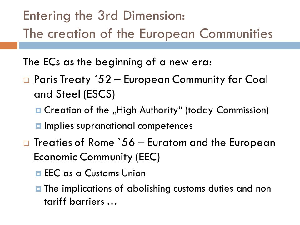 The EC/EU evolution in 52 (62) years From Paris to Rome … to Lisbon – the Treaties 52 years of secondary law 52 years of ECJ jurisprudence 2013: 50 anniversary of Van Gend & Loos Primacy of EC law Costa/ENEL Francovich Cassis de Dijon …