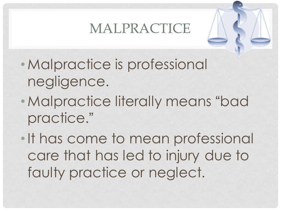 MALPRACTICE Malpractice is professional negligence.