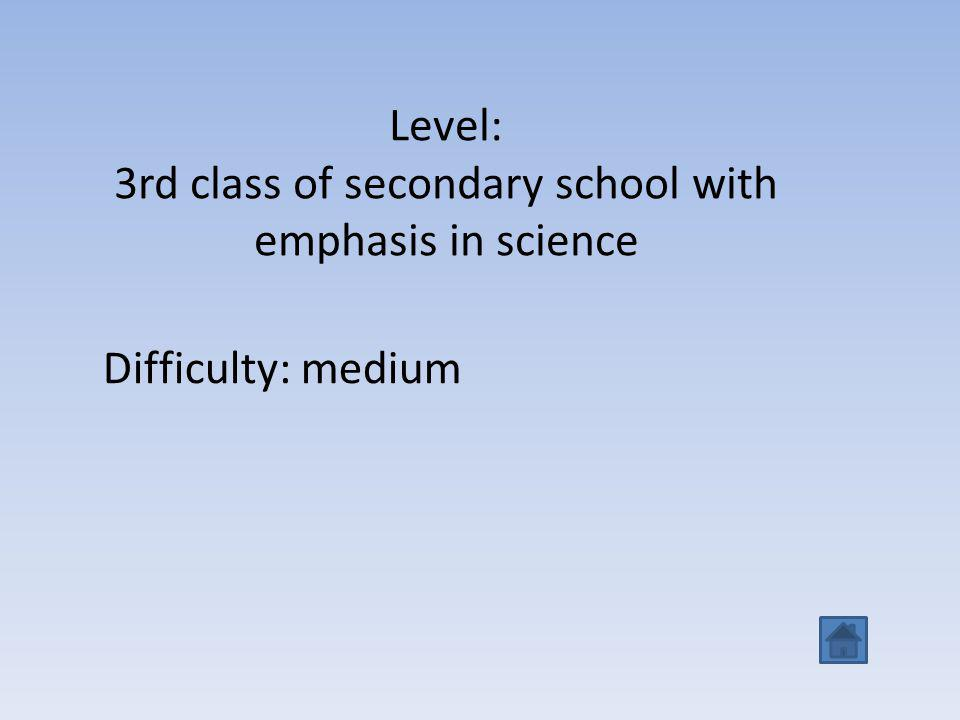 Level: 3rd class of secondary school with emphasis in science Difficulty: medium