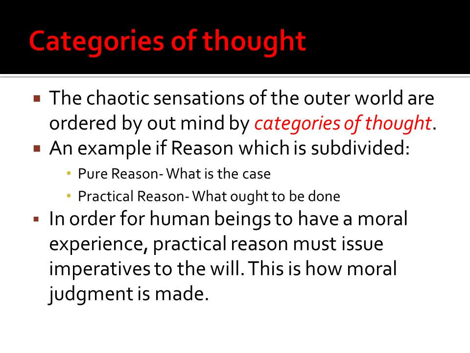 The chaotic sensations of the outer world are ordered by out mind by categories of thought.