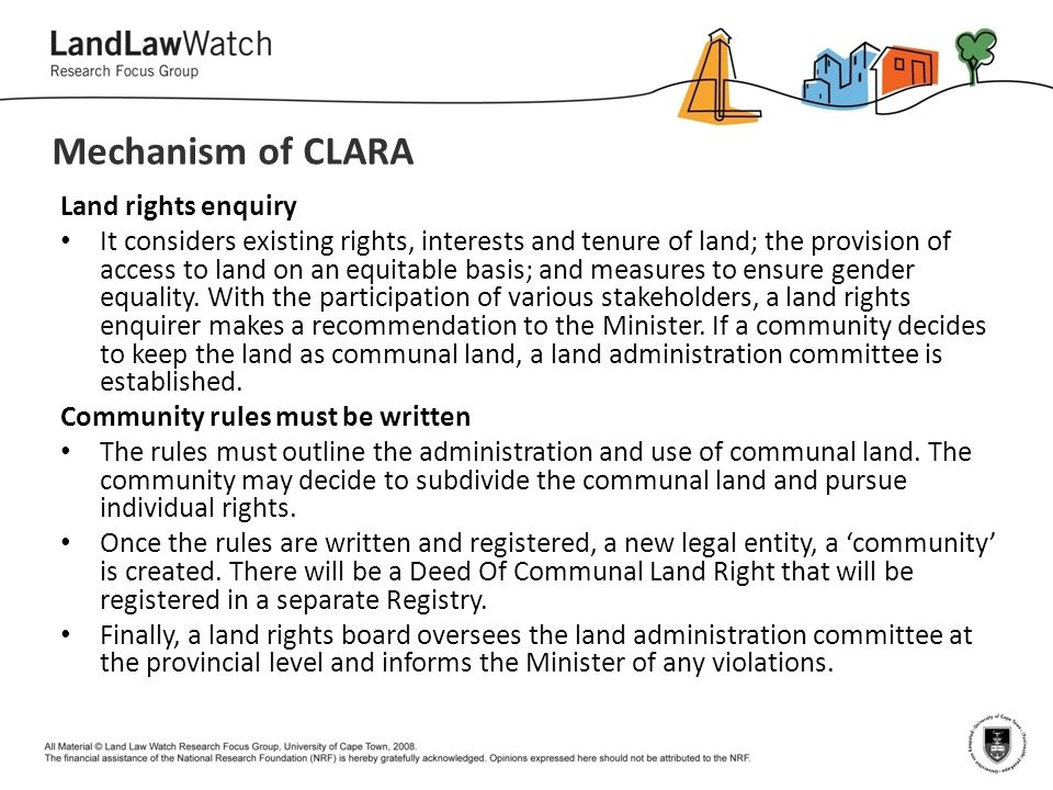 Mechanism of CLARA Land rights enquiry It considers existing rights, interests and tenure of land; the provision of access to land on an equitable basis; and measures to ensure gender equality.