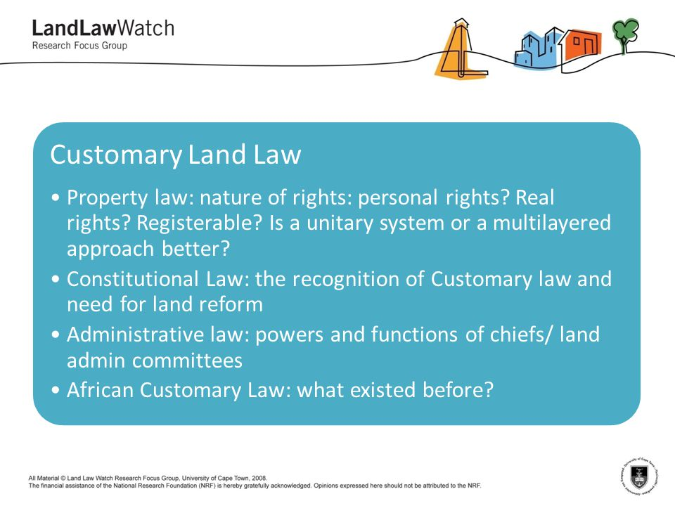 Customary Land Law Property law: nature of rights: personal rights? Real rights? Registerable? Is a unitary system or a multilayered approach better?