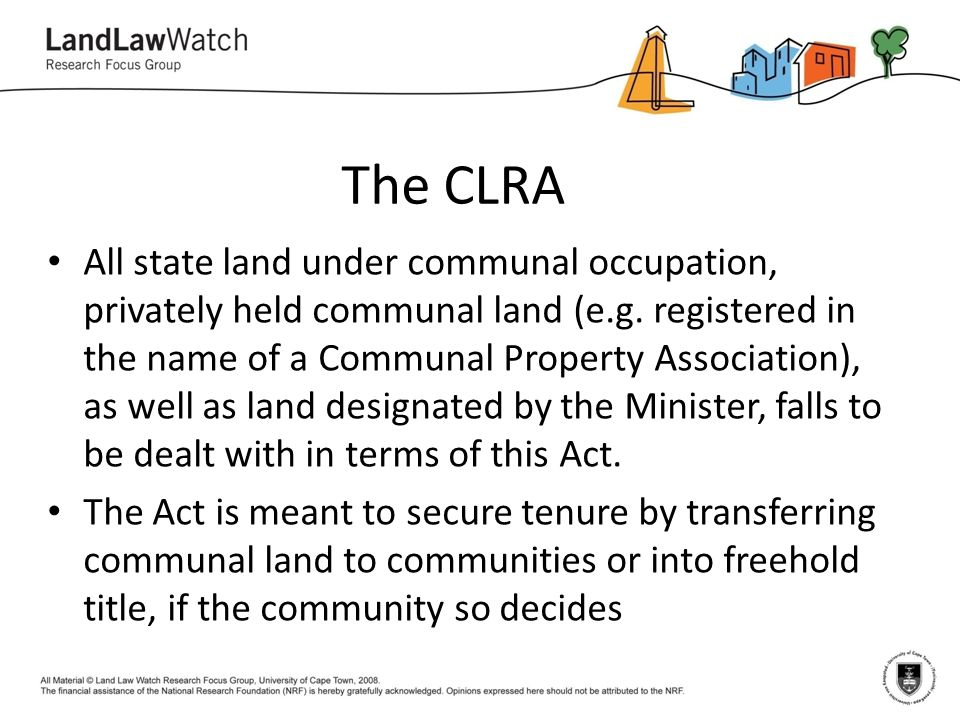 The CLRA All state land under communal occupation, privately held communal land (e.g.