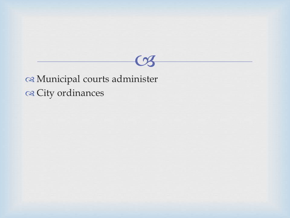 Municipal courts administer City ordinances