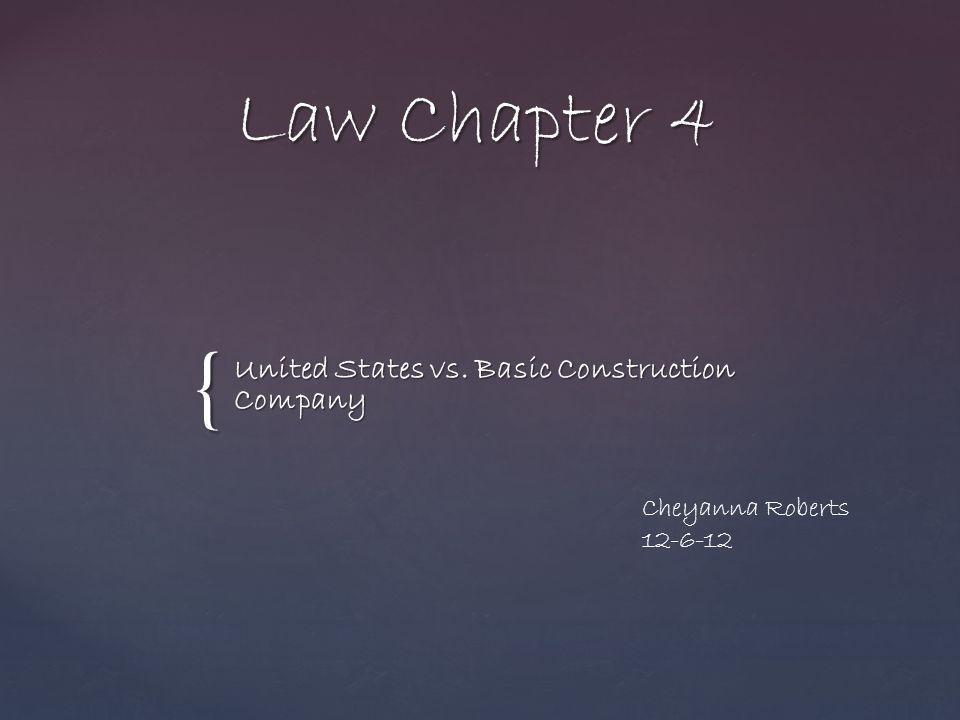 { Law Chapter 4 United States vs. Basic Construction Company Cheyanna Roberts 12-6-12
