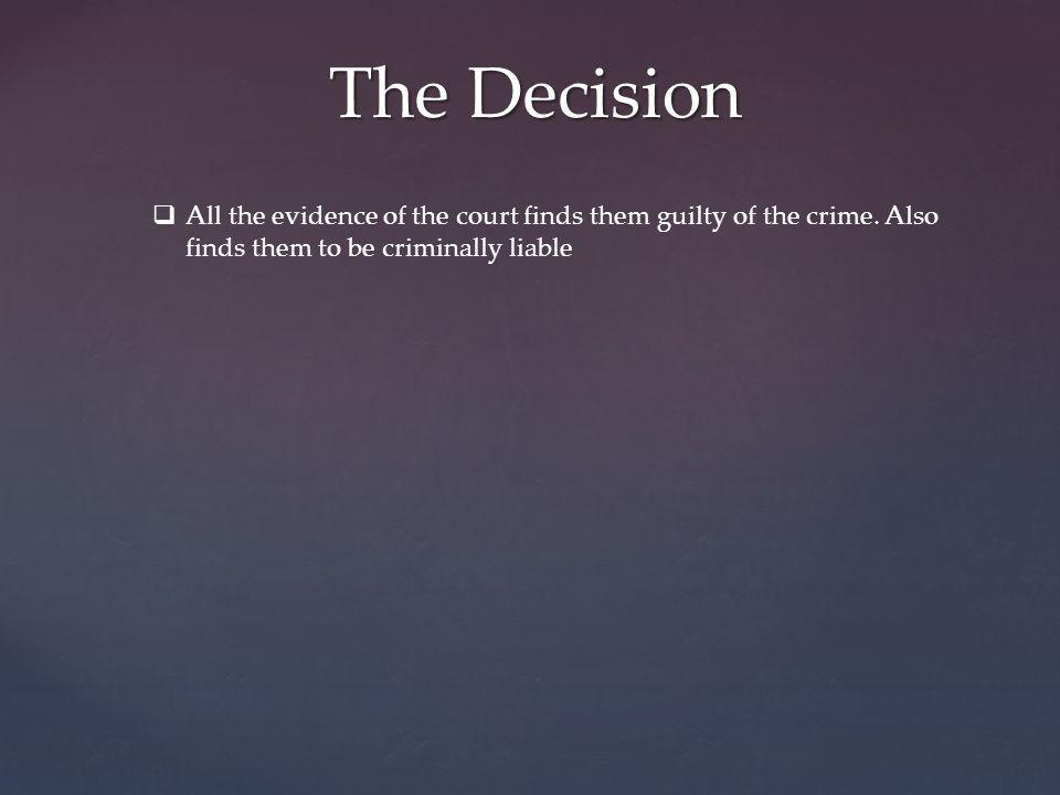 The Decision All the evidence of the court finds them guilty of the crime. Also finds them to be criminally liable