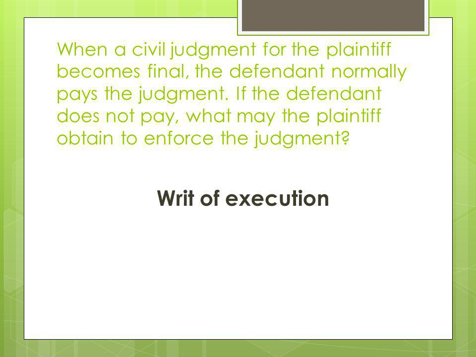 When a civil judgment for the plaintiff becomes final, the defendant normally pays the judgment. If the defendant does not pay, what may the plaintiff
