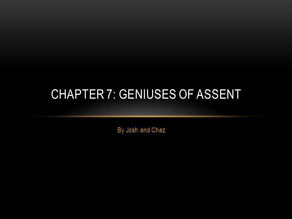 By Josh and Chaz CHAPTER 7: GENIUSES OF ASSENT