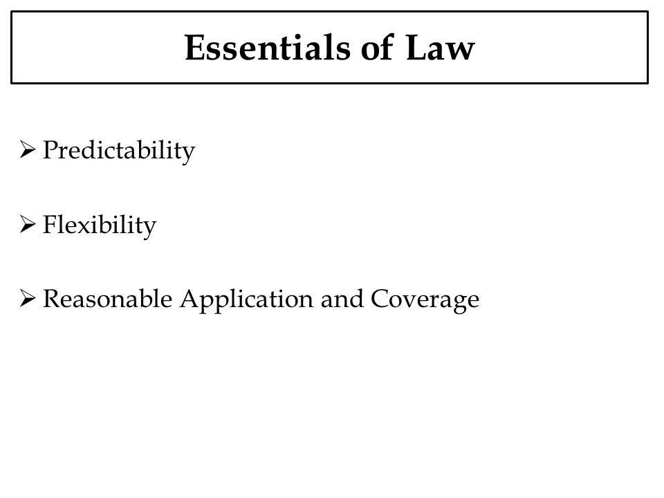 Essentials of Law Predictability Flexibility Reasonable Application and Coverage