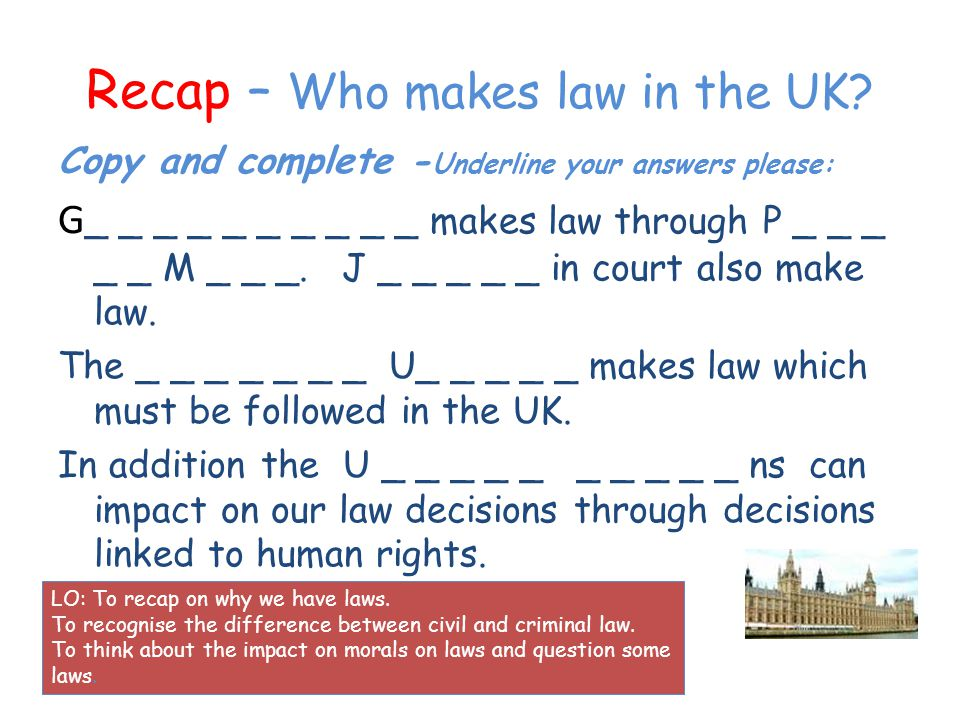 Recap – Who makes law in the UK.
