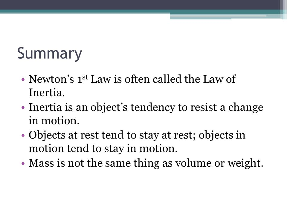 Summary Newtons 1 st Law is often called the Law of Inertia.